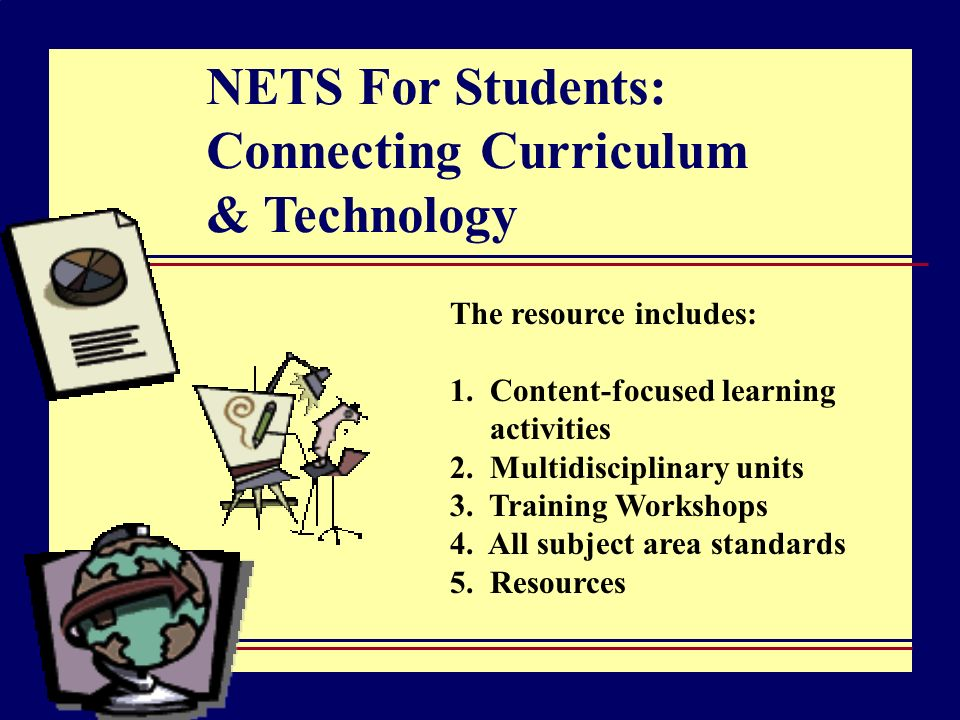 NETS For Students: Connecting Curriculum & Technology The resource includes: 1.