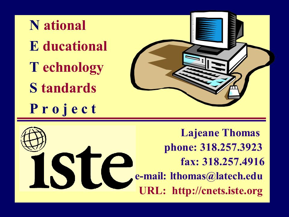N ational E ducational T echnology S tandards P r o j e c t Lajeane Thomas phone: fax: URL: