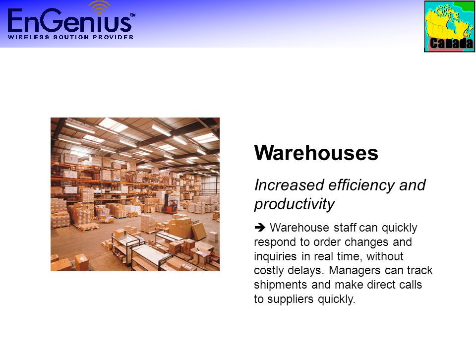 Canada Warehouses Increased efficiency and productivity Warehouse staff can quickly respond to order changes and inquiries in real time, without costly delays.