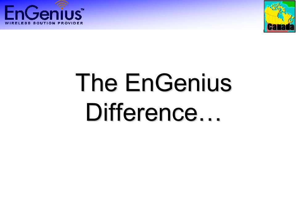 Canada The EnGenius Difference…