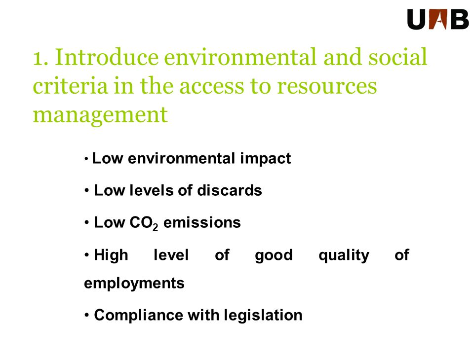 Low environmental impact Low levels of discards Low CO 2 emissions High level of good quality of employments Compliance with legislation 1.