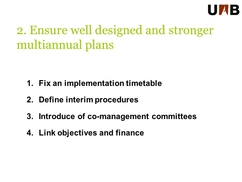 1.Fix an implementation timetable 2.Define interim procedures 3.Introduce of co-management committees 4.Link objectives and finance 2.