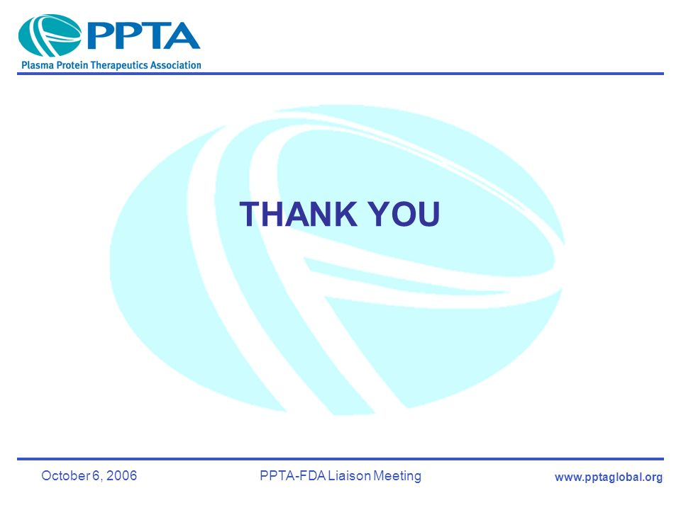 October 6, 2006PPTA-FDA Liaison Meeting THANK YOU