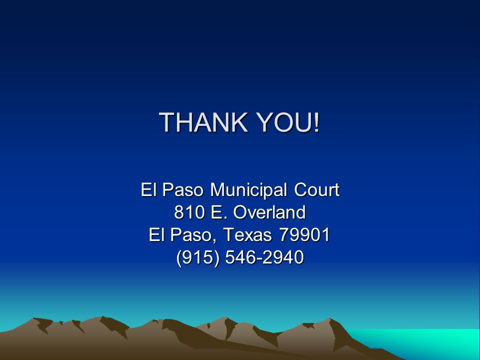 THANK YOU! El Paso Municipal Court 810 E. Overland El Paso, Texas (915)