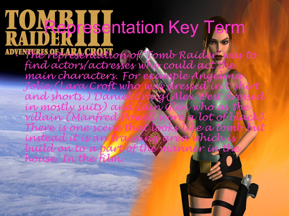 Representation Key Term The representation of Tomb Raider was to find actors/actresses who could act the main characters.