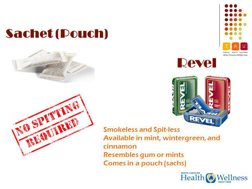 Sachet (Pouch) Revel Smokeless and Spit-less Available in mint, wintergreen, and cinnamon Resembles gum or mints Comes in a pouch (sachs)