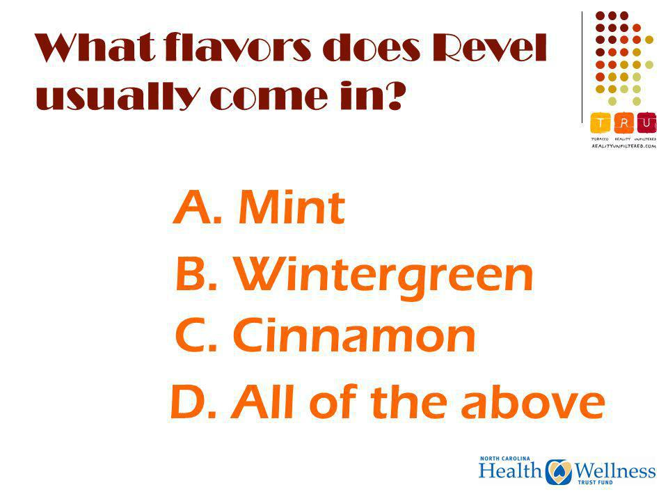 What flavors does Revel usually come in A. Mint B. Wintergreen C. Cinnamon D. All of the above