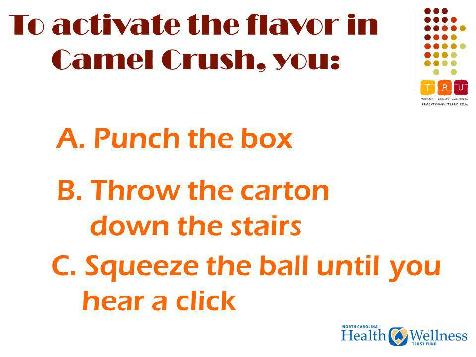 To activate the flavor in Camel Crush, you: C. Squeeze the ball until you hear a click A.