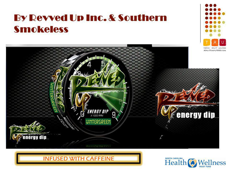 By Revved Up Inc. & Southern Smokeless INFUSED WITH CAFFEINE
