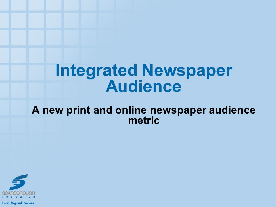 Integrated Newspaper Audience A new print and online newspaper audience metric
