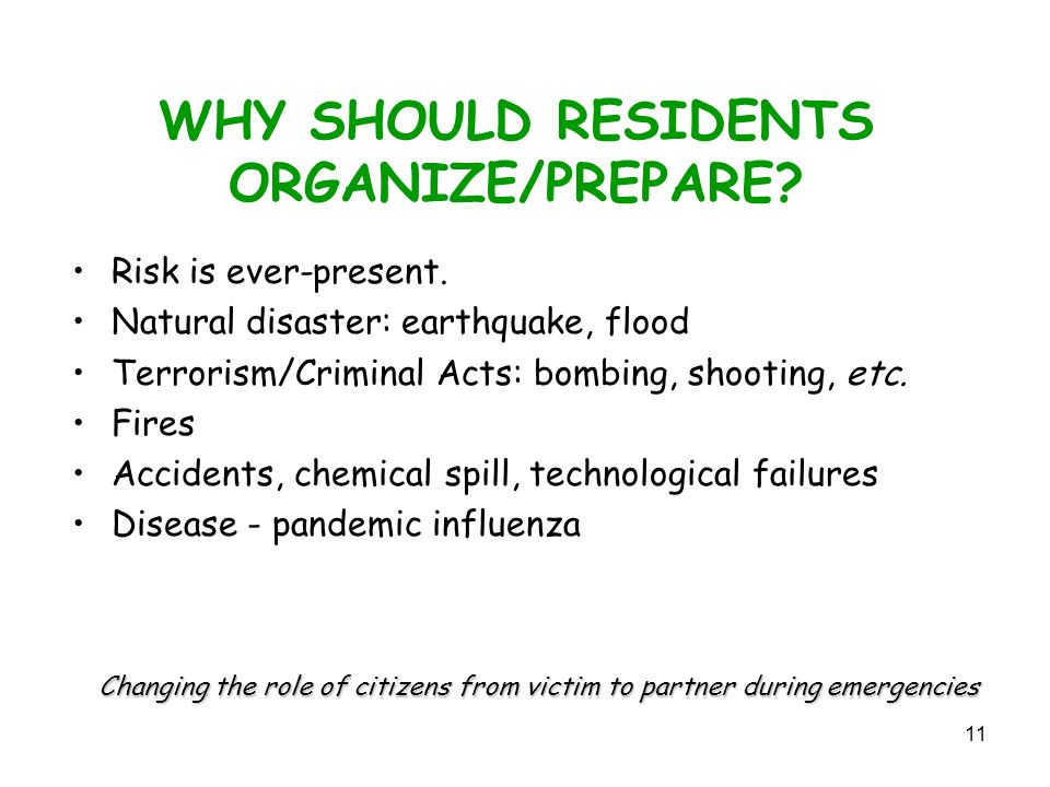 11 WHY SHOULD RESIDENTS ORGANIZE/PREPARE. Risk is ever-present.
