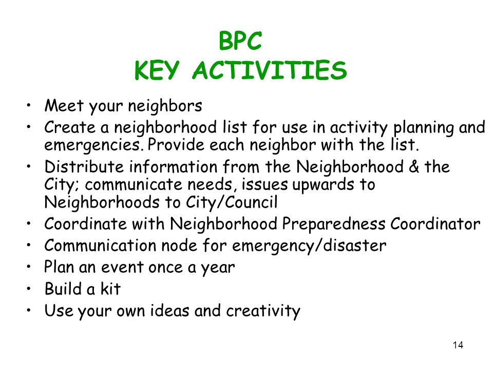14 BPC KEY ACTIVITIES Meet your neighbors Create a neighborhood list for use in activity planning and emergencies.