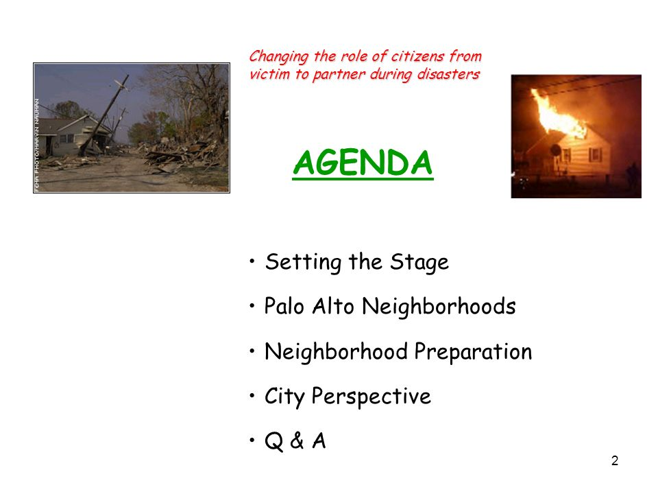 2 AGENDA Setting the Stage Palo Alto Neighborhoods Neighborhood Preparation City Perspective Q & A Changing the role of citizens from victim to partner during disasters