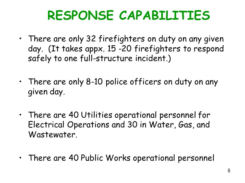 5 RESPONSE CAPABILITIES There are only 32 firefighters on duty on any given day.
