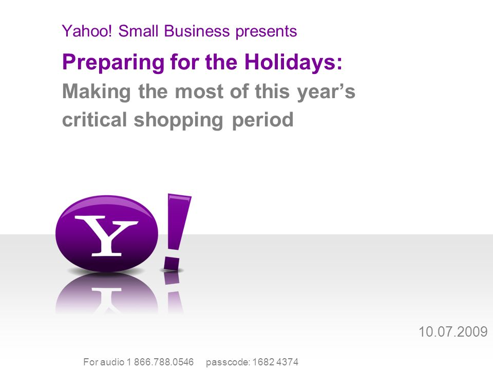 For audio 1 866.788.0546 passcode: 1682 4374 Preparing for the Holidays: Making the most of this years critical shopping period Yahoo.