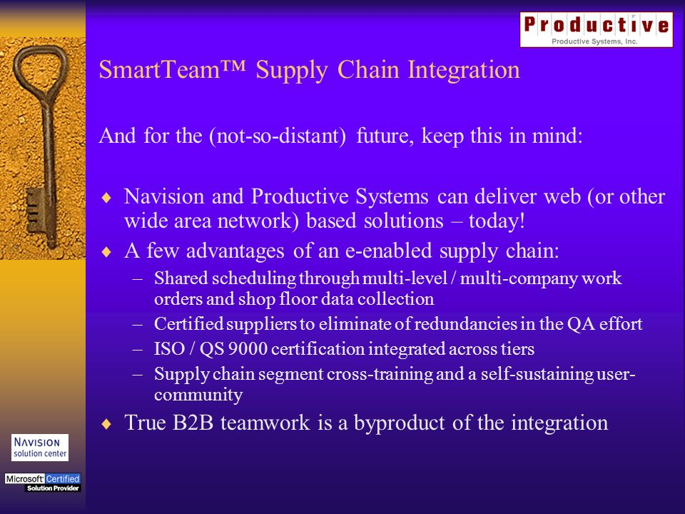 SmartTeam Supply Chain Integration And for the (not-so-distant) future, keep this in mind: Navision and Productive Systems can deliver web (or other wide area network) based solutions – today.