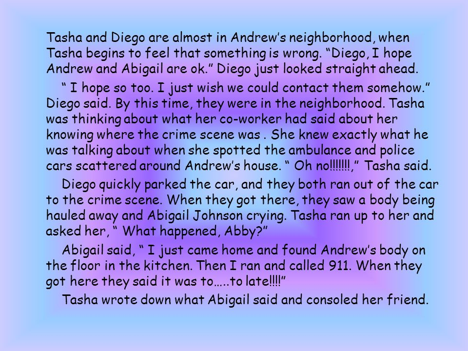 Tasha and Diego are almost in Andrews neighborhood, when Tasha begins to feel that something is wrong.