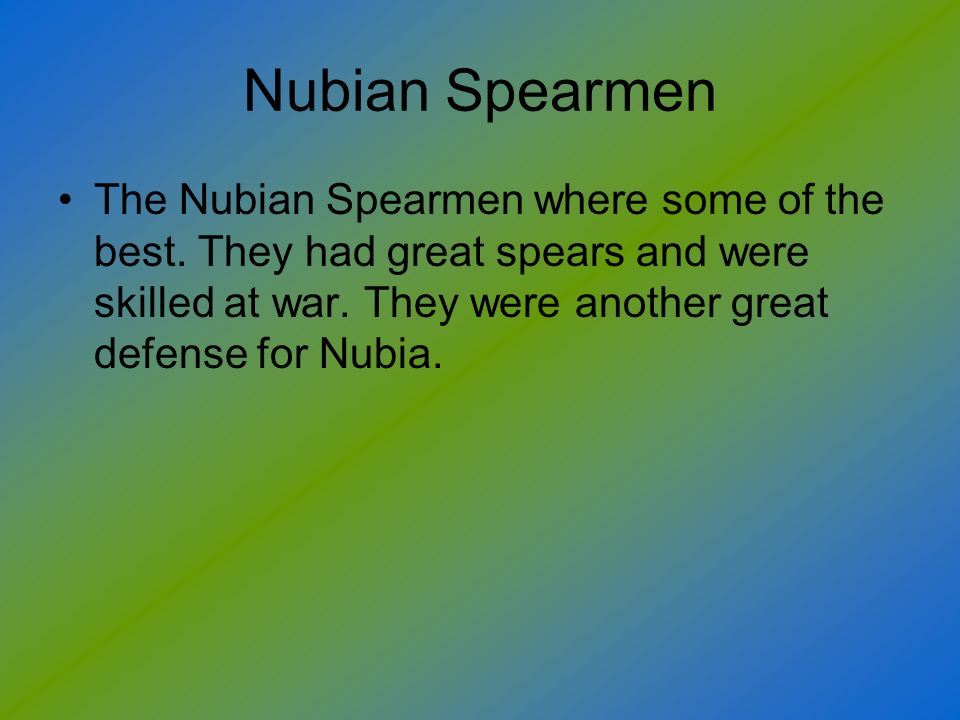 Nubian Spearmen The Nubian Spearmen where some of the best.