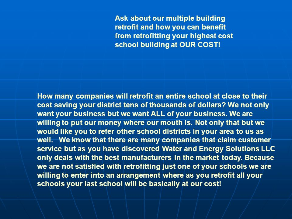 Ask about our multiple building retrofit and how you can benefit from retrofitting your highest cost school building at OUR COST.