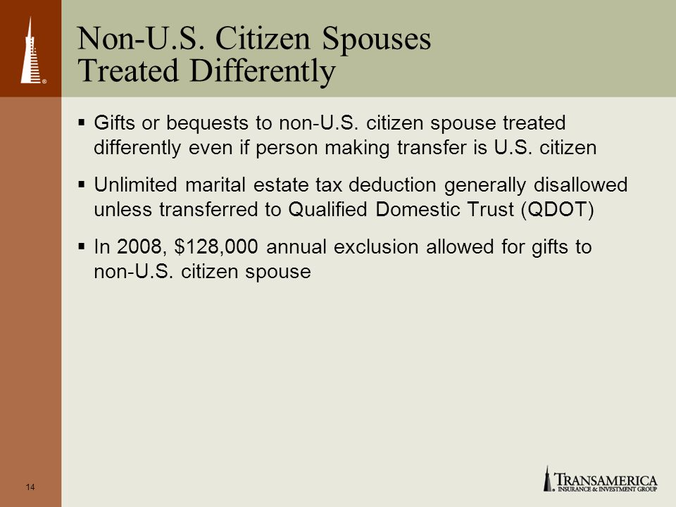 14 Non-U.S. Citizen Spouses Treated Differently Gifts or bequests to non-U.S.