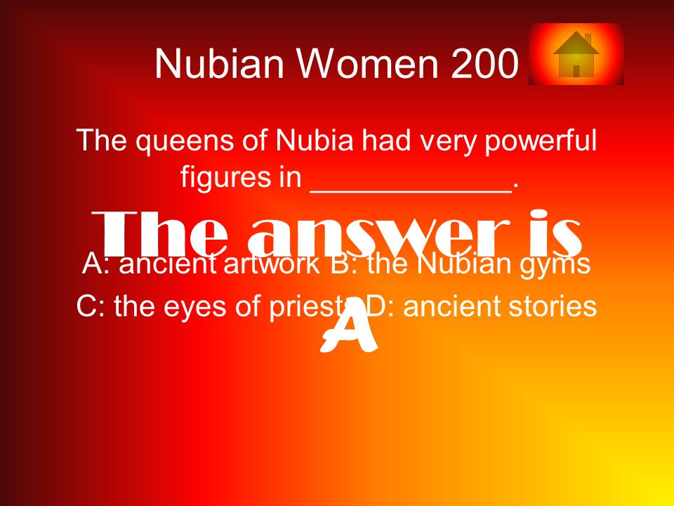 Nubian Women 200 The queens of Nubia had very powerful figures in ____________.