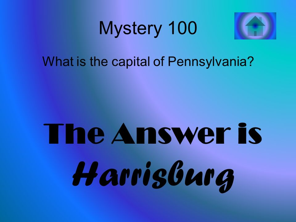 Mystery 100 What is the capital of Pennsylvania The Answer is Harrisburg