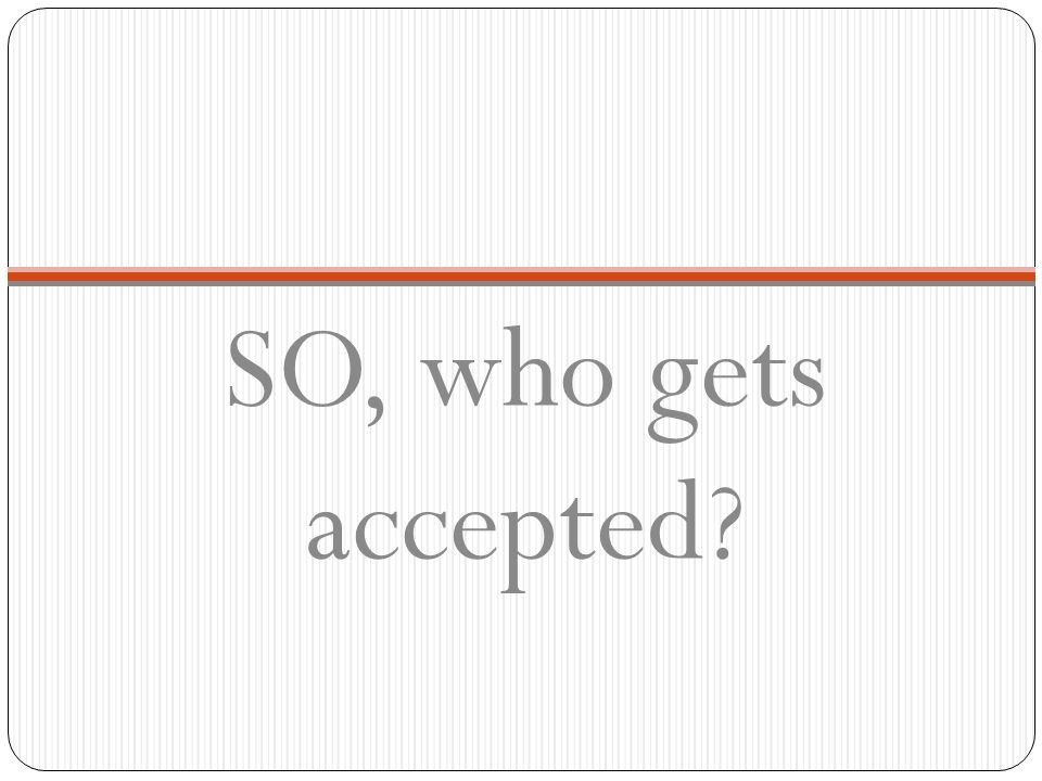 SO, who gets accepted
