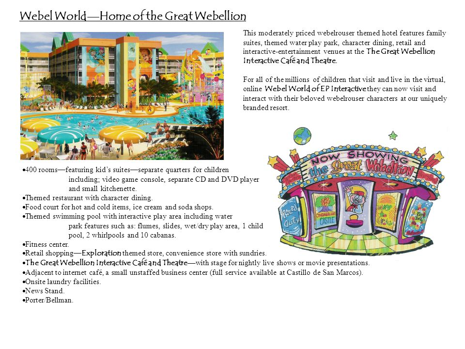 This moderately priced webelrouser themed hotel features family suites, themed water play park, character dining, retail and interactive-entertainment venues at the The Great Webellion Interactive Café and Theatre.