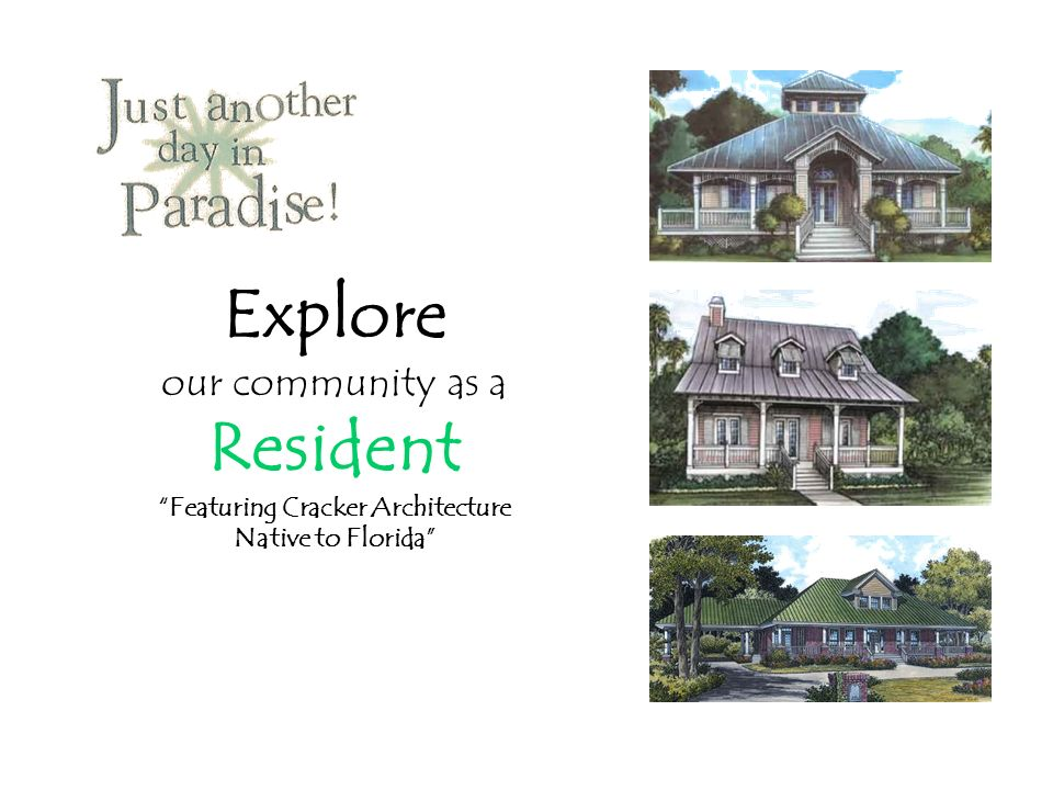 Explore our community as a Resident Featuring Cracker Architecture Native to Florida