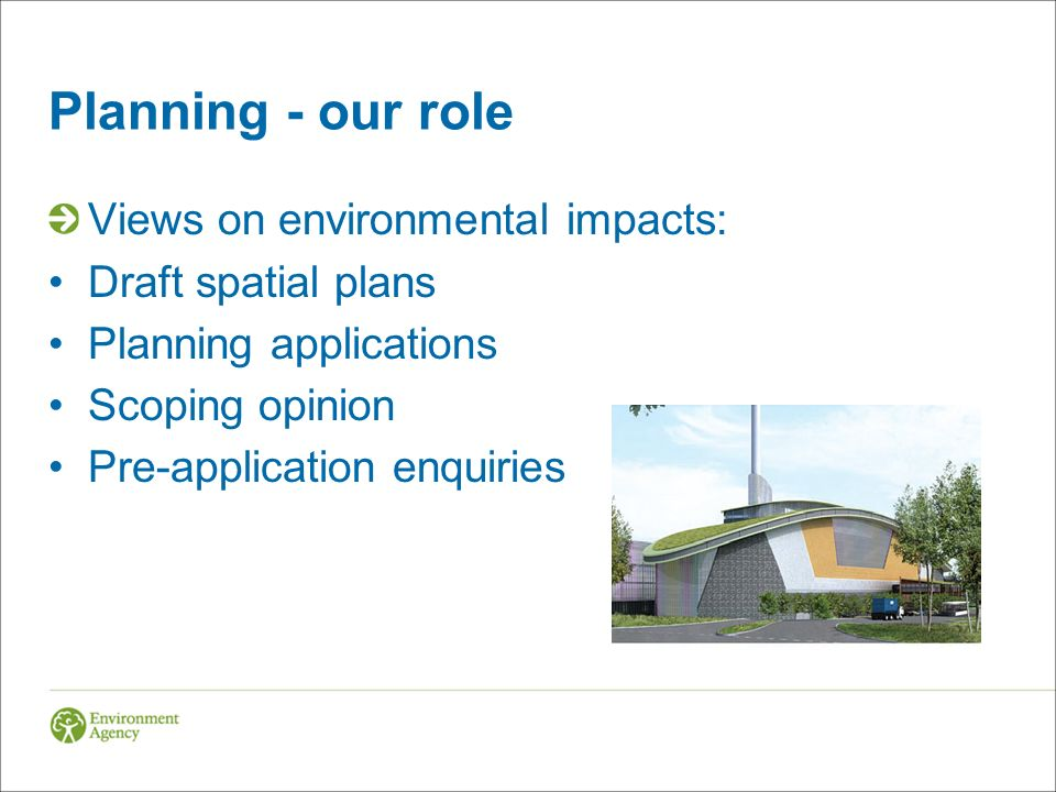 Planning - our role Views on environmental impacts: Draft spatial plans Planning applications Scoping opinion Pre-application enquiries