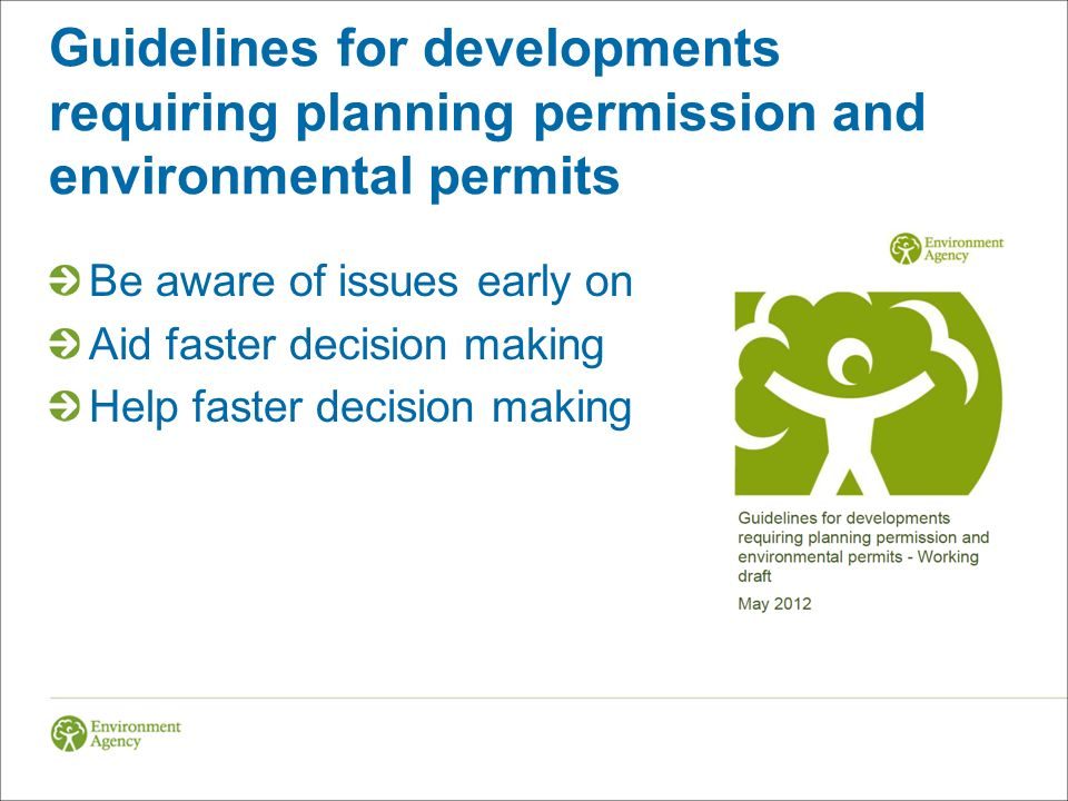 Guidelines for developments requiring planning permission and environmental permits Be aware of issues early on Aid faster decision making Help faster decision making