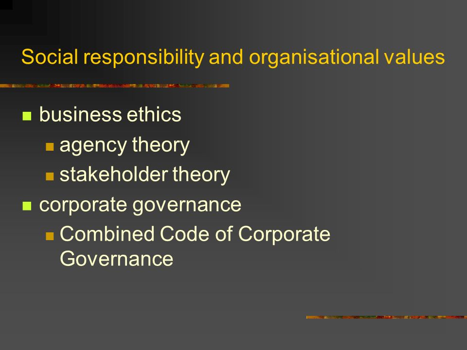 Social responsibility and organisational values business ethics agency theory stakeholder theory corporate governance Combined Code of Corporate Governance