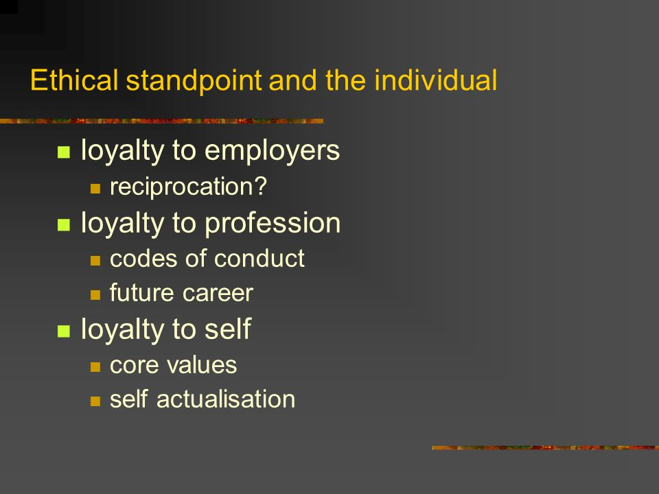 Ethical standpoint and the individual loyalty to employers reciprocation.