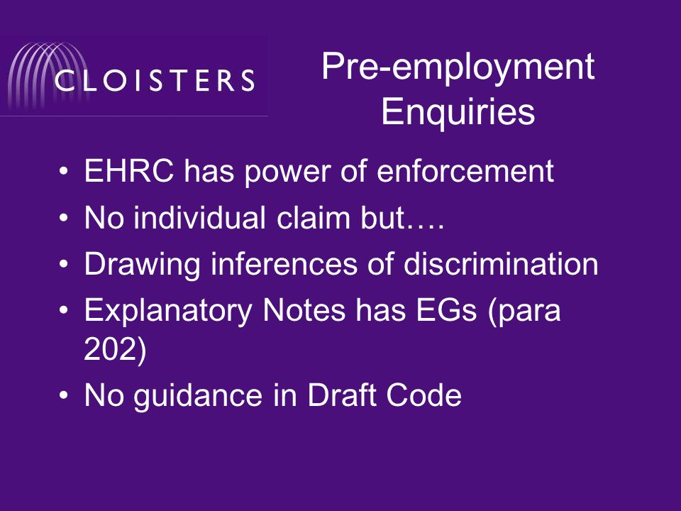 Pre-employment Enquiries EHRC has power of enforcement No individual claim but….