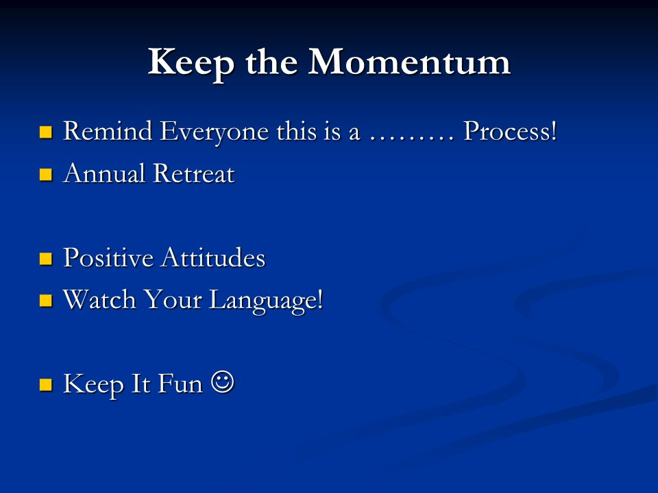 Keep the Momentum Remind Everyone this is a ……… Process.