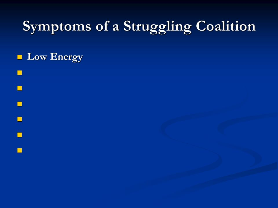 Symptoms of a Struggling Coalition Low Energy Low Energy