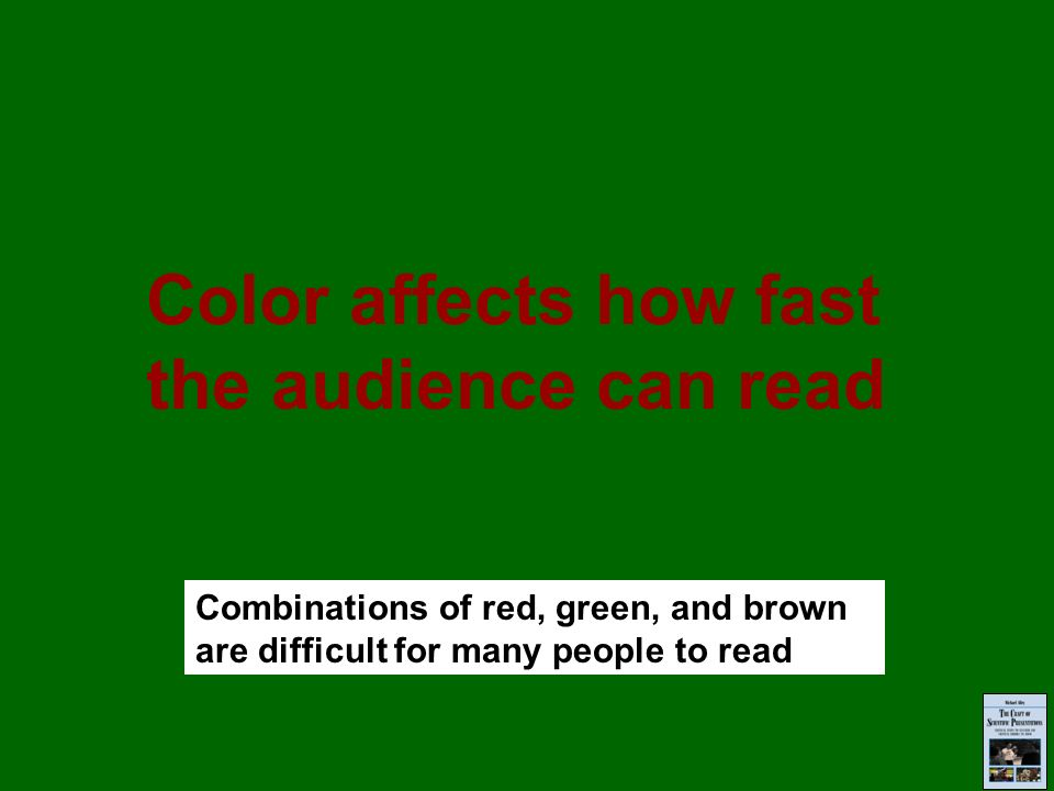 Color affects how fast the audience can read Combinations of red, green, and brown are difficult for many people to read