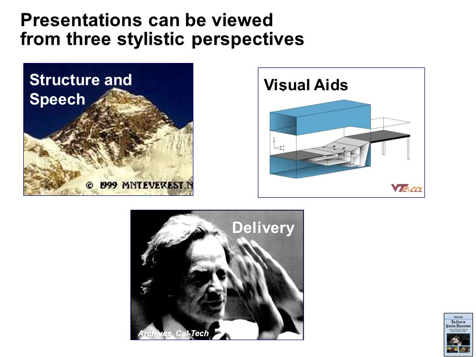 Presentations can be viewed from three stylistic perspectives Structure and Speech Delivery Archives, Cal-Tech Visual Aids