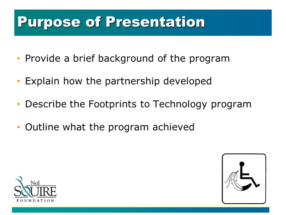 Purpose of Presentation Provide a brief background of the program Explain how the partnership developed Describe the Footprints to Technology program Outline what the program achieved