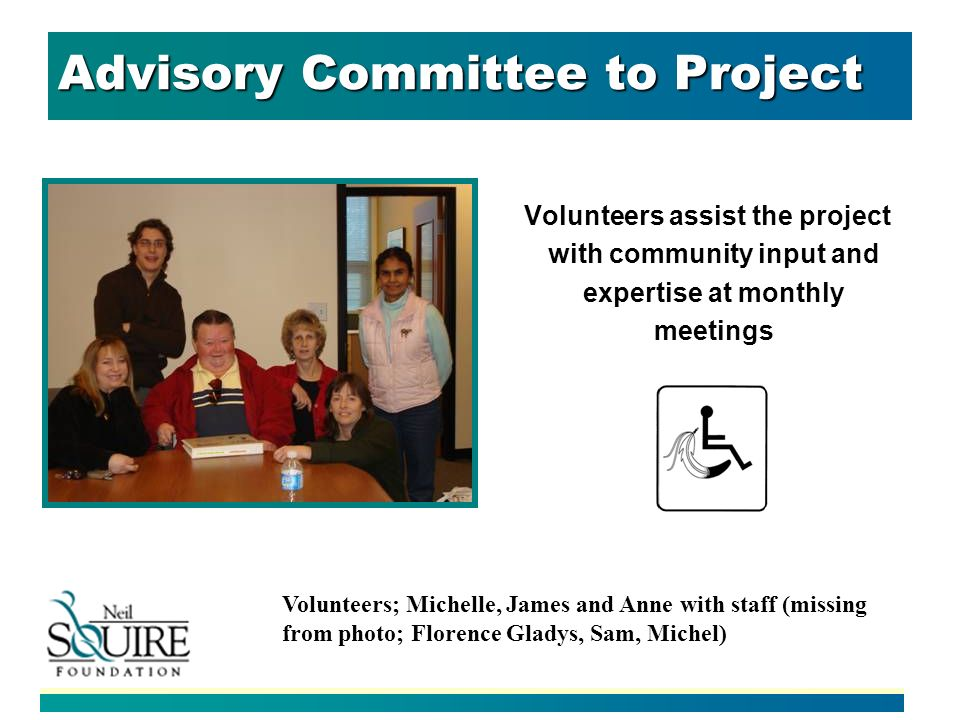 Advisory Committee to Project Volunteers assist the project with community input and expertise at monthly meetings Volunteers; Michelle, James and Anne with staff (missing from photo; Florence Gladys, Sam, Michel)