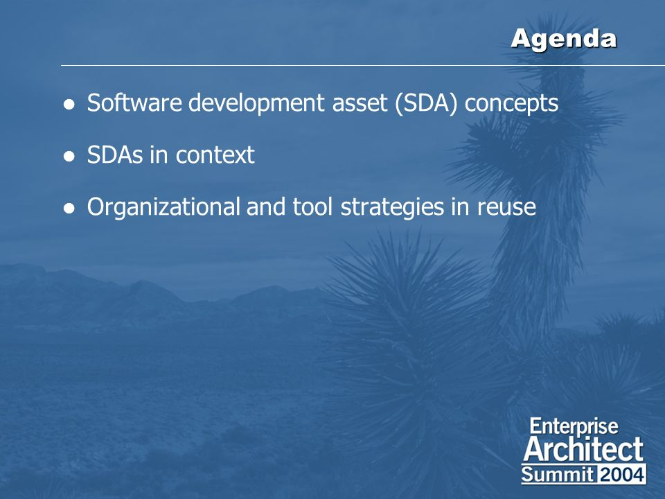 Agenda Software development asset (SDA) concepts SDAs in context Organizational and tool strategies in reuse