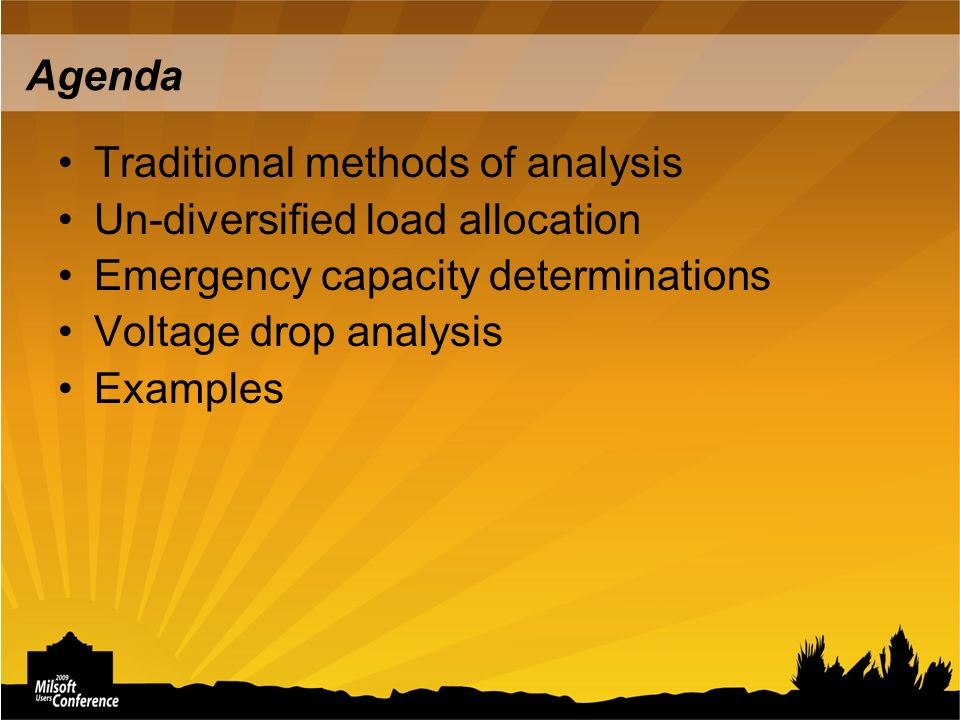 Agenda Traditional methods of analysis Un-diversified load allocation Emergency capacity determinations Voltage drop analysis Examples