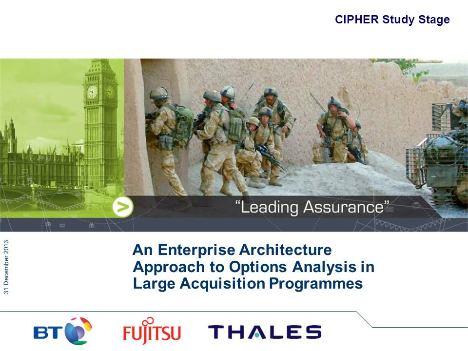 31 December 2013 CIPHER Study Stage An Enterprise Architecture Approach to Options Analysis in Large Acquisition Programmes