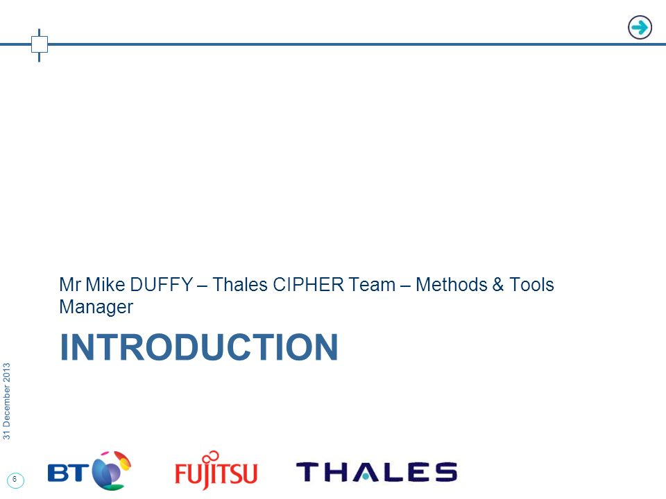 6 31 December 2013 INTRODUCTION Mr Mike DUFFY – Thales CIPHER Team – Methods & Tools Manager