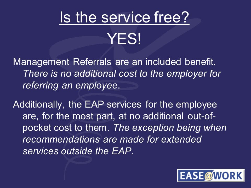 Is the service free. YES. Management Referrals are an included benefit.