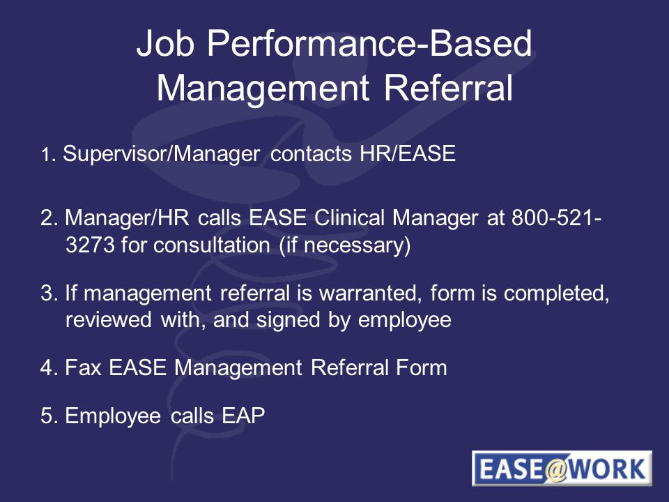 Job Performance-Based Management Referral 1. Supervisor/Manager contacts HR/EASE 2.