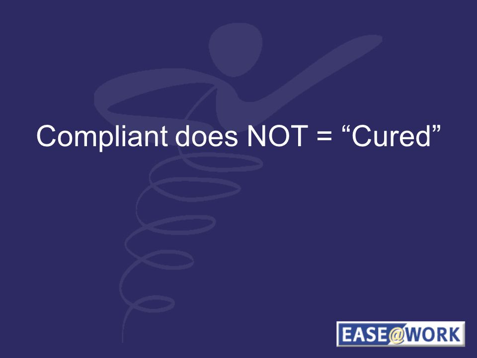 Compliant does NOT = Cured