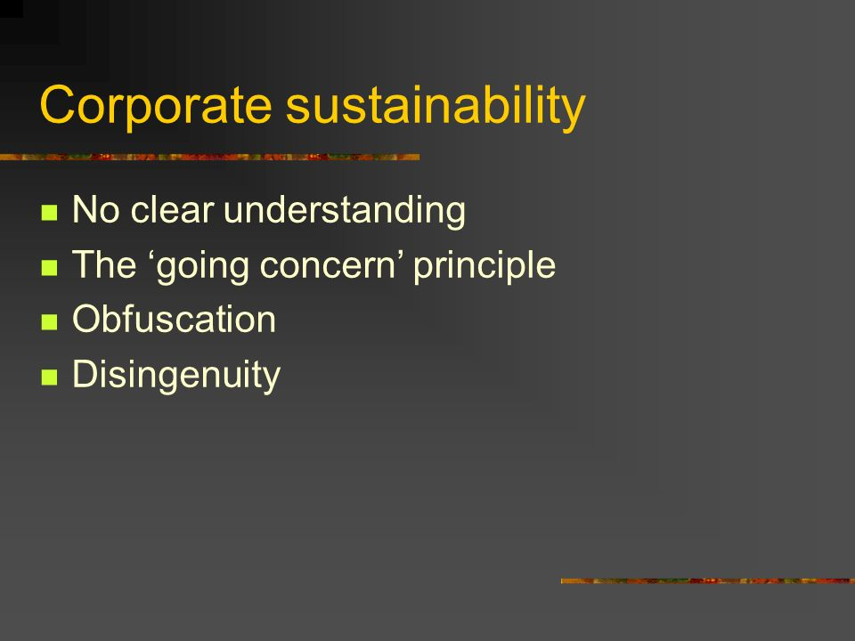 Corporate sustainability No clear understanding The going concern principle Obfuscation Disingenuity