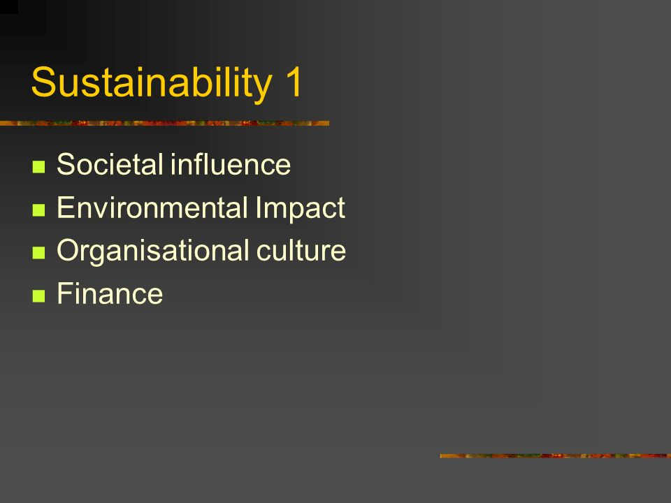 Sustainability 1 Societal influence Environmental Impact Organisational culture Finance