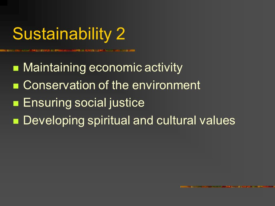 Sustainability 2 Maintaining economic activity Conservation of the environment Ensuring social justice Developing spiritual and cultural values
